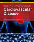 Bioactive Food as Dietary Interventions for Cardiovascular Disease: Bioactive Foods in Chronic Disease States by Elsevier Science Publishing Co Inc (Hardback, 2012)