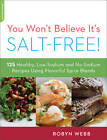 You Won't Believe it's Salt-Free: 125 Healthy Low-Sodium and No-Sodium Recipes Using Flavorful Spice Blends by Robyn Webb (Paperback, 2012)