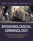Epidemiological Criminology: A Public Health Approach to Crime and Violence by Carl V. Hill, Roberto Hugh Potter, Timothy A. Akers (Paperback, 2013)