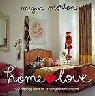 Home Love: 100 Inspiring Ideas for Creating Beautiful Rooms by Megan Morton (Paperback, 2012)
