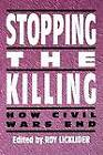 Stopping the Killing: How Civil Wars End by Roy Licklider (Paperback, 1992)