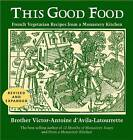 This Good Food: Vegetarian Recipies from a Monastery Kitchen by Victor-Antoine D'Avila-Latourrette (Paperback, 2012)