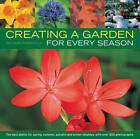 Creating a Garden for Every Season: the Best Plants for Spring, Summer, Autumn and Winter Displays, with Over 300 Photographs by Richard Rosenfeld (Paperback, 2013)