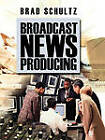 Broadcast News Producing by Brad Schultz (Paperback, 2004)