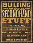 Building with Secondhand Stuff: How to Re-claim, Re-vamp, Re-purpose & Re-use Salvaged & Leftover Building Materials by Chris Peterson (Paperback, 2011)
