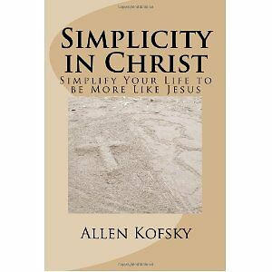 Simplicity-in-Christ-Simplify-Your-Life-to-be-More-Like-Jesus-by-Allen-Kofsky