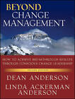 Beyond Change Management: How to Achieve Breakthrough Results Through Conscious Change Leadership by Linda Ackerman Anderson, Dean Anderson (Paperback, 2010)