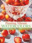 Painting Vibrant Watercolors: Discover the Magic of Light, Color and Contrast by Soon Y. Warren (Paperback, 2011)