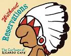 Without Reservations: The Cartoons of Ricardo Cate by Ricardo Cate (Paperback / softback, 2012)