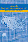 Using the American Community Survey: Benefits and Challenges by National Research Council, Committee on National Statistics, Division of Behavioral and Social Sciences and Education, National Academy of Sciences, Panel on the Functionality and Usability of Data from the American Community Survey (Paperback, 2007)