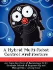 A Hybrid Multi-Robot Control Architecture by Daylond James Hooper (Paperback / softback, 2012)