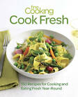Fine Cooking Cook Fresh: 150 Recipes for Cooking and Eating Year-round by Fine Cooking (Paperback, 2013)