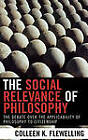 The Social Relevance of Philosophy: The Debate Over the Applicability of Philosophy to Citizenship by Colleen K. Flewelling (Hardback, 2005)