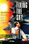 Fixing the Sky: The Checkered History of Weather and Climate Control by James Rodger Fleming (Hardback, 2010)