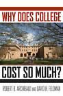 Why Does College Cost So Much? by Robert B. Archibald, David Henry Feldman (Hardback, 2010)