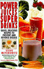 Power Juices, Super Drinks: Quick, Delicious Recipes to Prevent & Reverse Disease by Steve Meyerowitz (Paperback / softback, 2010)
