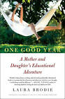One Good Year: A Mother and Daughter's Educational Adventure by Laura Brodie (Paperback, 2011)