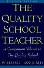 Quality School Teacher: Specific Suggestions for Teachers Who are Trying to Implement the Lead-Management Ideas of the Quality School in Their Classrooms by William Glasser (Paperback, 1999)
