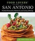 Food Lovers' Guide to San Antonio: The Best Restaurants, Markets & Local Culinary Offerings by Bonnie Walker, John Griffin (Paperback, 2012)