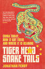 Tiger Head, Snake Tails: China Today, How it Got There and Why it Has to Change by Jonathan Fenby (Paperback, 2013)