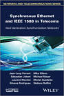 Synchronous Ethernet and IEEE-1588 in Telecoms: Next Generation Synchronization Networks by Stefano Ruffini, Mike Gilson, Laurent Montini, Michel Ouellette, Michael Mayer, Sebastien Jobert, Jean-Loup Ferrant, Silvana Rodrigues (Hardback, 2013)