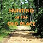 Hunting at the Old Place by Duane Broxson (Paperback / softback, 2012)