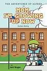 The Adventures of Alfred in Mom, I'm Growing Up Now: Decision Making by Gail Wright (Paperback, 2012)