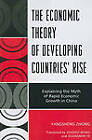 The Economic Theory of Developing Countries' Rise: Explaining the Myth of Rapid Economic Growth in China by Yangsheng Zhong (Paperback, 2010)