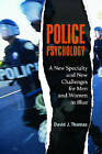 Police Psychology: A New Specialty and New Challenges for Men and Women in Blue by David J. Thomas (Hardback, 2011)