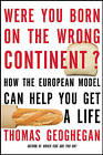 Were You Born on the Wrong Continent?: How the European Model Can Help You Get a Life by Thomas Geoghegan (Paperback, 2011)