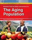 Bioactive Food as Dietary Interventions for the Aging Population: Bioactive Foods in Chronic Disease States by Elsevier Science Publishing Co Inc (Hardback, 2012)
