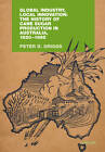 Global Industry, Local Innovation: The History of Cane Sugar Production in Australia, 1820-1995 by Peter D. Griggs (Hardback, 2011)