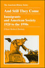 And Still They Come: Immigrants and American Society 1920 to the 1990s by Elliott Robert Barkan (Paperback, 1996)