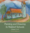 Painting and Drawing in Waldorf Schools: Classes 1 to 8 by Thomas Wildgruber (Paperback, 2012)