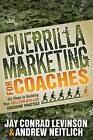 Guerrilla Marketing for Coaches by Jay Conrad Levinson, Andrew Neitlich (Paperback, 2012)