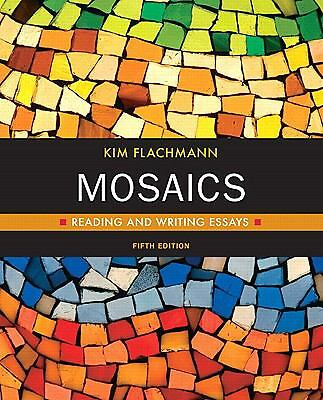 Mosaics : Reading and Writing Essays by Kim Flachmann (2010, Paperback, Revised)