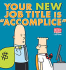 Your New Job Title is  Accomplice : A Dilbert Book by Scott Adams (Paperback, 2013)