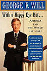 With a Happy Eye, but: America and the World, 1997-2002 by George F. Will (Paperback, 2003)