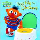 Too Big for Diapers: Sesame Street by Random House (Board book, 2012)