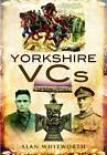 Yorkshire VCs by Alan Whitworth (Hardback, 2012)