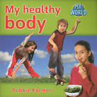 My Healthy Body by Bobbie Kalman (Paperback, 2010)