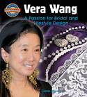 Vera Wang: A Passion for Bridal and Lifestyle Design by Diane Dakers (Paperback, 2010)
