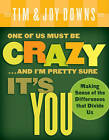 One of Us Must Be Crazy ...and I'm Pretty Sure It's You: Making Sense of the Differences That Divide Us by Tim Downs, Joy Downs (Paperback / softback, 2010)