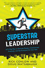 Superstar Leadership: A 31-Day Plan to Motivate People, Communicate Positively, and Get Everyone on Your Side by Doug Watsabaugh, Rick Conlow (Paperback, 2013)