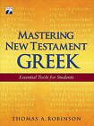 Mastering New Testament Greek: Essential Tools for Students by Professor Department of Religious Studies Thomas A Robinson (Mixed media product, 2010)