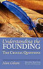 Understanding the Founding: The Crucial Questions by Alan Gibson (Hardback, 2010)
