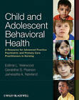 Child and Adolescent Behavioral Health: A Resource for Advanced Practice Psychiatric and Primary Care Practitioners in Nursing by Iowa State University Press (Paperback, 2012)
