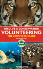 Wildlife and Conservation Volunteering: The Complete Guide by Peter Lynch (Paperback, 2012)