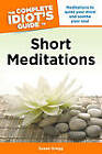 The Complete Idiot's Guide to Short Meditations: Meditations to Quiet Your Mind and Soothe Your Soul by Susan Gregg (Paperback, 2007)