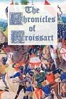 The Chronicles of Froissart by Jean Froissart (Paperback, 2011)